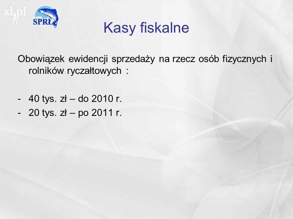 Kasy fiskalne Obowiązek ewidencji sprzedaży na rzecz osób fizycznych i rolników ryczałtowych : 40 tys. zł – do 2010 r.