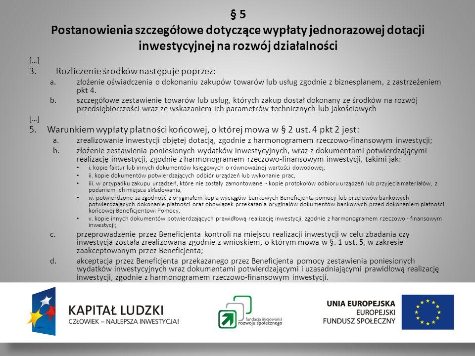 Szkolenie dla BP 30/11 - 01/12/2011 § 5 Postanowienia szczegółowe dotyczące wypłaty jednorazowej dotacji inwestycyjnej na rozwój działalności.