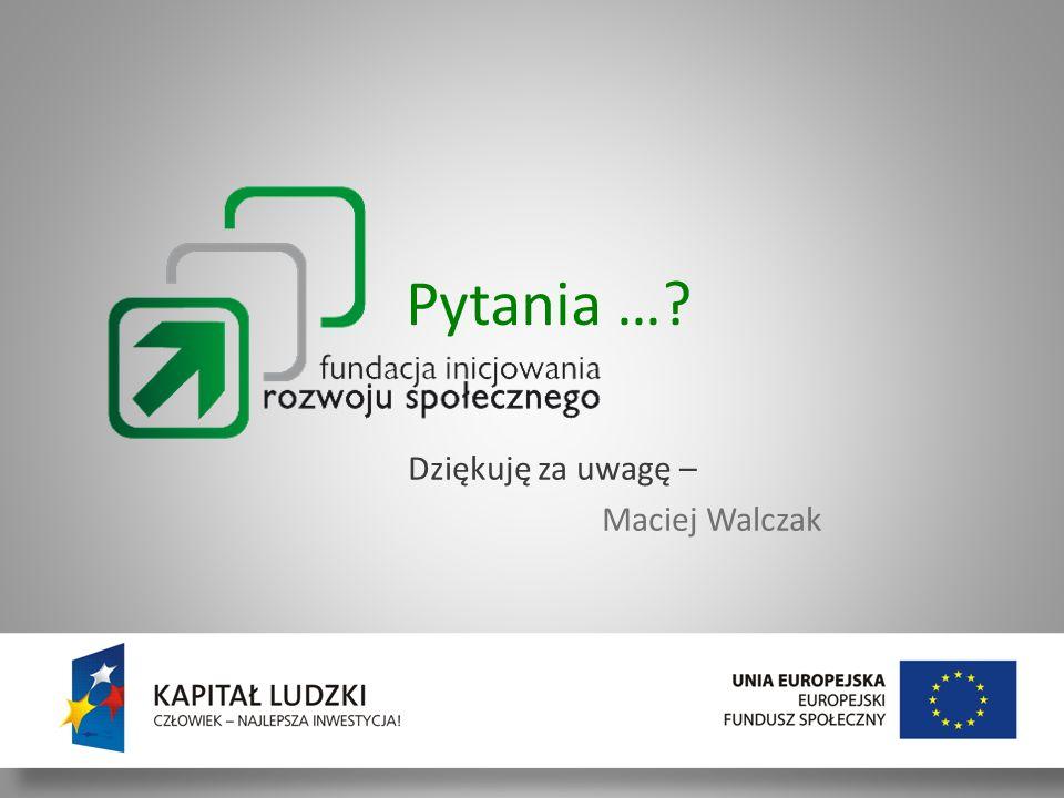 Szkolenie dla BP 30/11 - 01/12/2011 Dziękuję za uwagę – Maciej Walczak