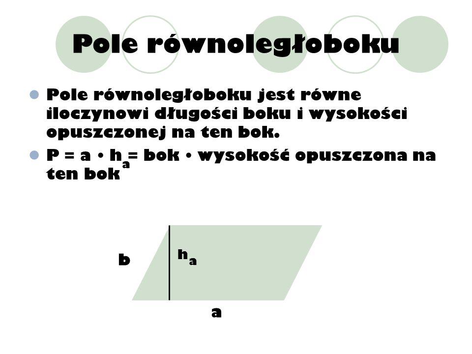 Pole równoległobokuPole równoległoboku jest równe iloczynowi długości boku i wysokości opuszczonej na ten bok.