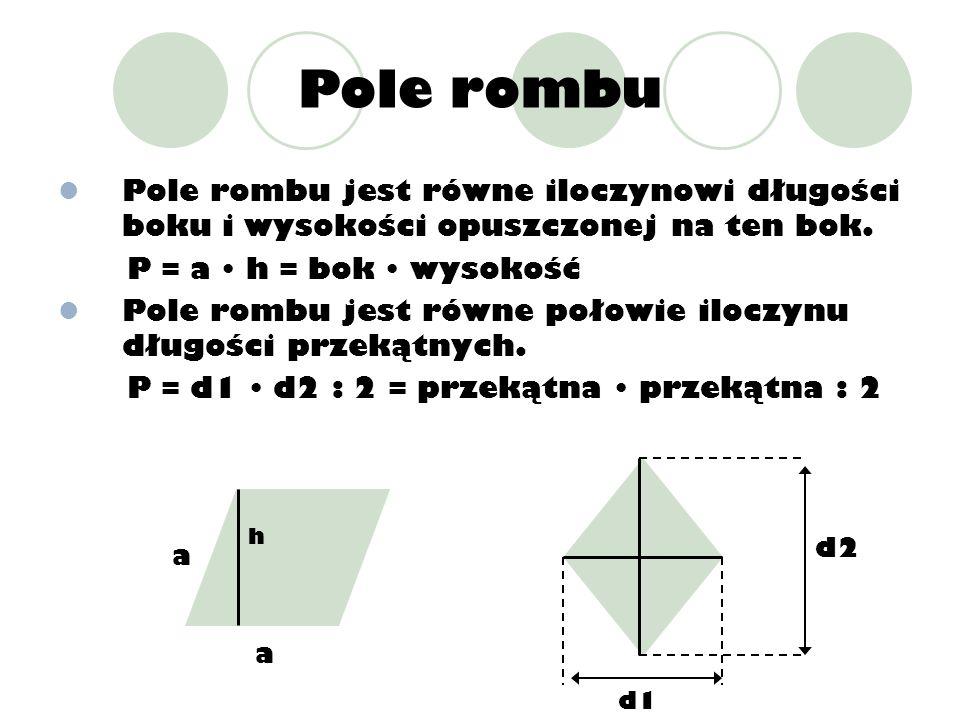 Pole rombuPole rombu jest równe iloczynowi długości boku i wysokości opuszczonej na ten bok. P = a • h = bok • wysokość.