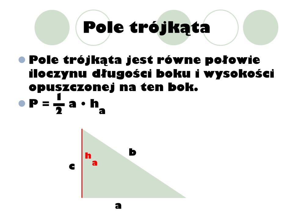 Pole trójkątaPole trójkąta jest równe połowie iloczynu długości boku i wysokości opuszczonej na ten bok.