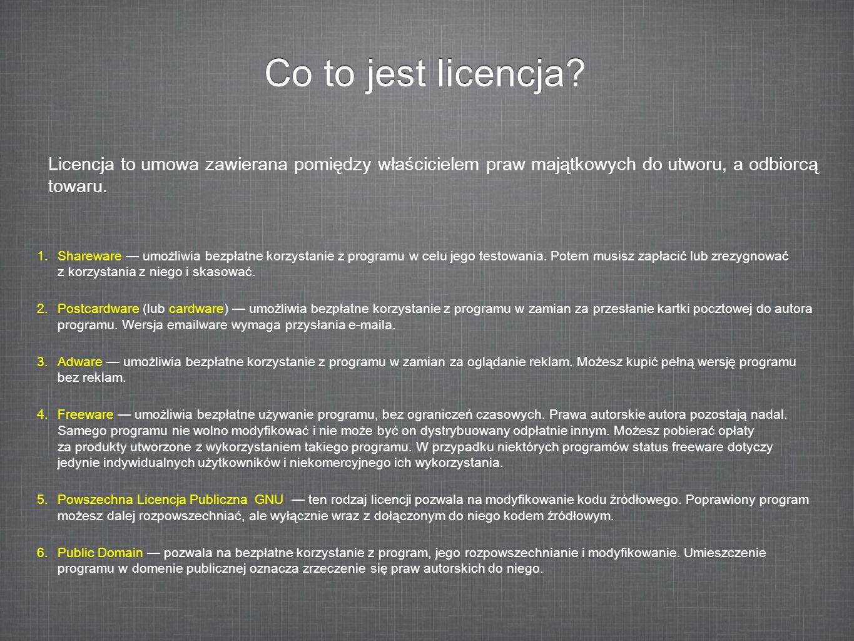 Co to jest licencja Licencja to umowa zawierana pomiędzy właścicielem praw majątkowych do utworu, a odbiorcą towaru.