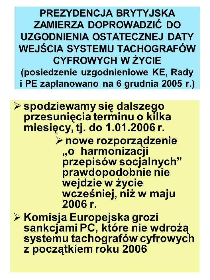 PREZYDENCJA BRYTYJSKA ZAMIERZA DOPROWADZIĆ DO UZGODNIENIA OSTATECZNEJ DATY WEJŚCIA SYSTEMU TACHOGRAFÓW CYFROWYCH W ŻYCIE (posiedzenie uzgodnieniowe KE, Rady i PE zaplanowano na 6 grudnia 2005 r.)