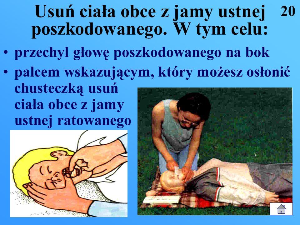 Usuń ciała obce z jamy ustnej poszkodowanego. W tym celu: