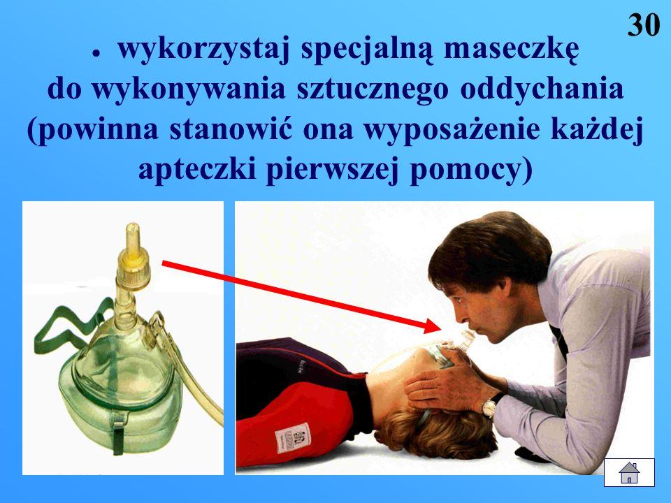 30 wykorzystaj specjalną maseczkę do wykonywania sztucznego oddychania (powinna stanowić ona wyposażenie każdej apteczki pierwszej pomocy)