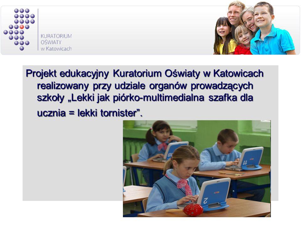 """Projekt edukacyjny Kuratorium Oświaty w Katowicach realizowany przy udziale organów prowadzących szkoły """"Lekki jak piórko-multimedialna szafka dla ucznia = lekki tornister ."""