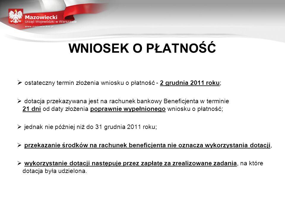 WNIOSEK O PŁATNOŚĆ ostateczny termin złożenia wniosku o płatność - 2 grudnia 2011 roku;