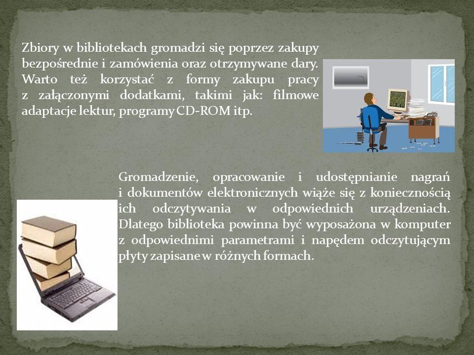 Zbiory w bibliotekach gromadzi się poprzez zakupy bezpośrednie i zamówienia oraz otrzymywane dary. Warto też korzystać z formy zakupu pracy z załączonymi dodatkami, takimi jak: filmowe adaptacje lektur, programy CD-ROM itp.