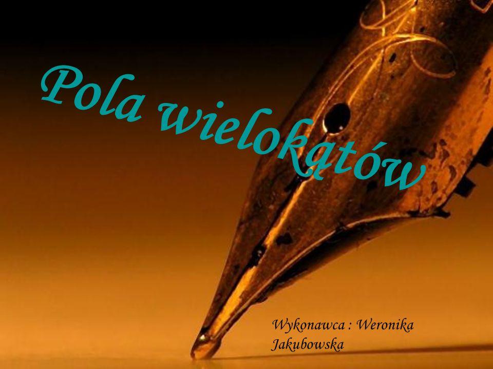 Pola wielokątów Wykonawca : Weronika Jakubowska