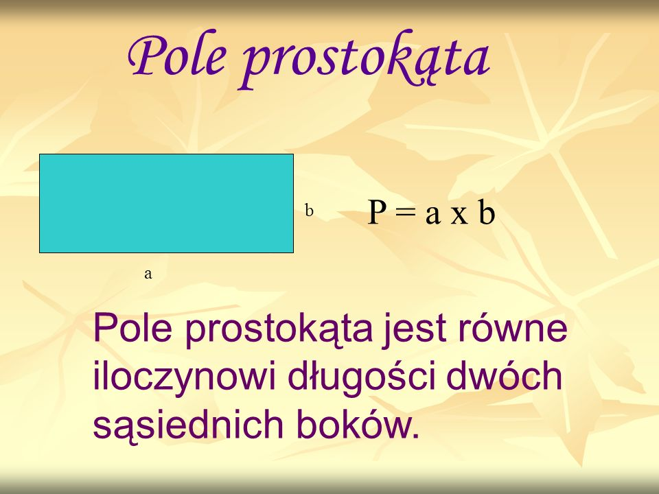 Pole prostokąta P = a x b. b. a.