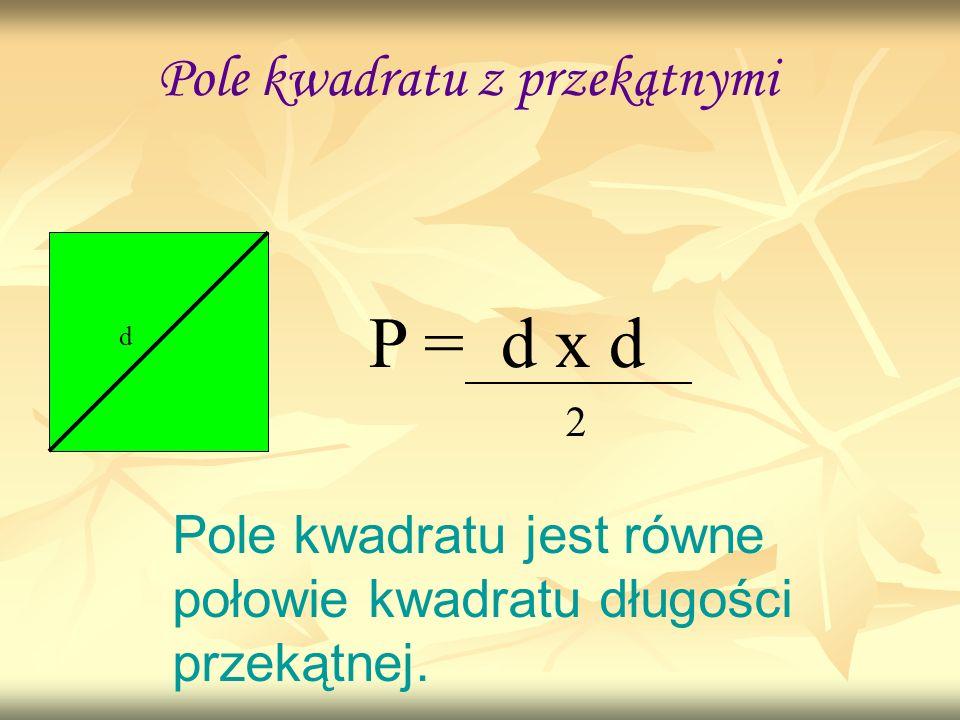 P = d x d Pole kwadratu z przekątnymi