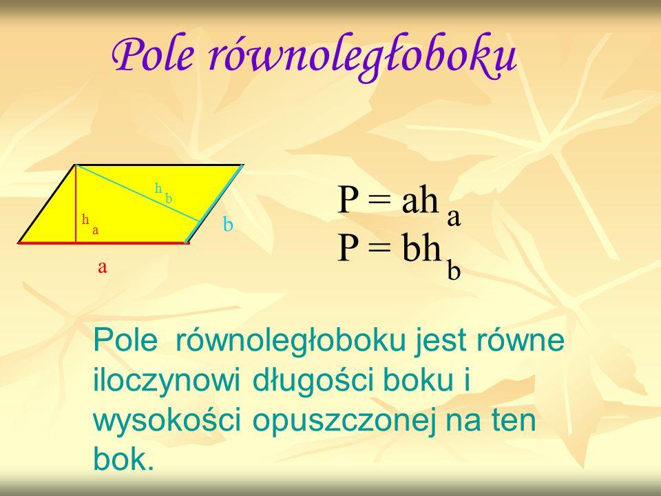 Pole równoległoboku P = ah P = bh a