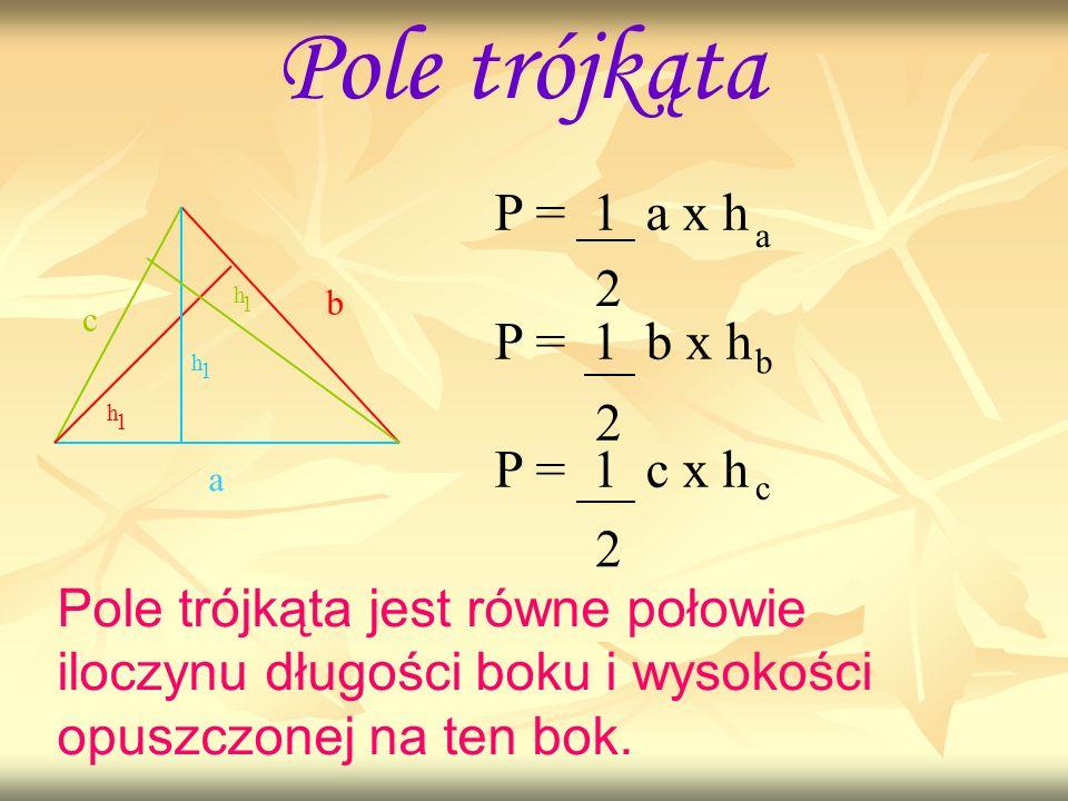 Pole trójkąta P = 1 a x h P = 1 b x h P = 1 c x h 2 2 2