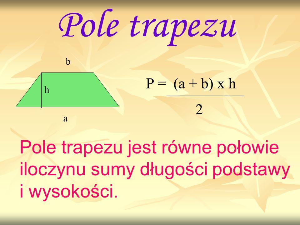 Pole trapezu b. P = (a + b) x h. h. 2. a.