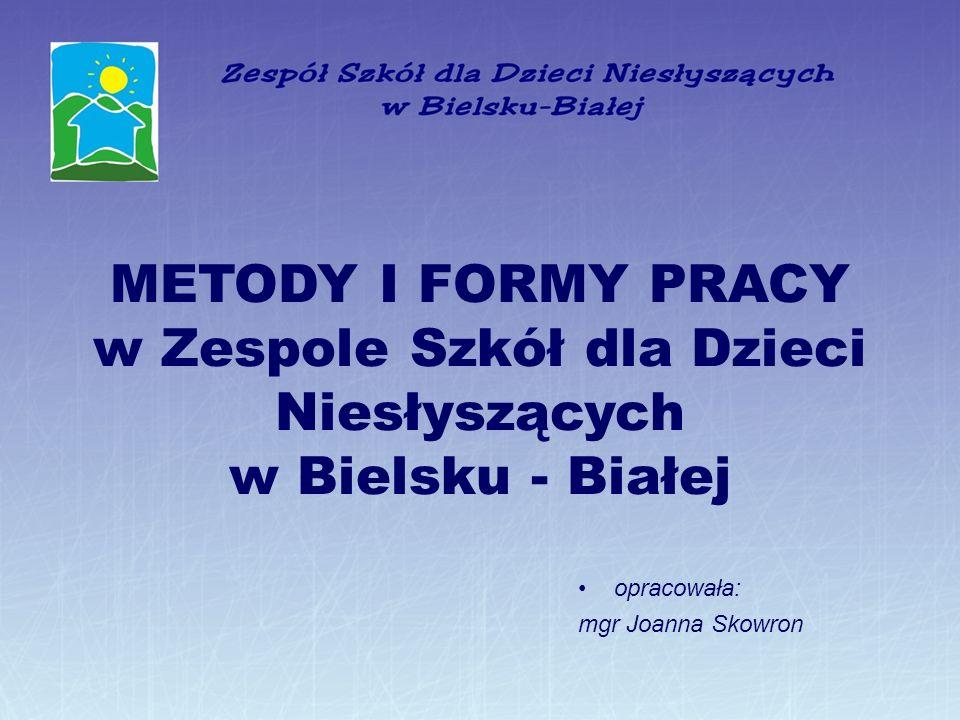METODY I FORMY PRACY w Zespole Szkół dla Dzieci Niesłyszących w Bielsku - Białej