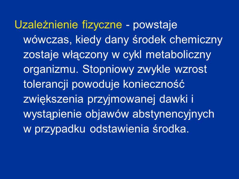 Uzależnienie fizyczne - powstaje wówczas, kiedy dany środek chemiczny zostaje włączony w cykl metaboliczny organizmu.