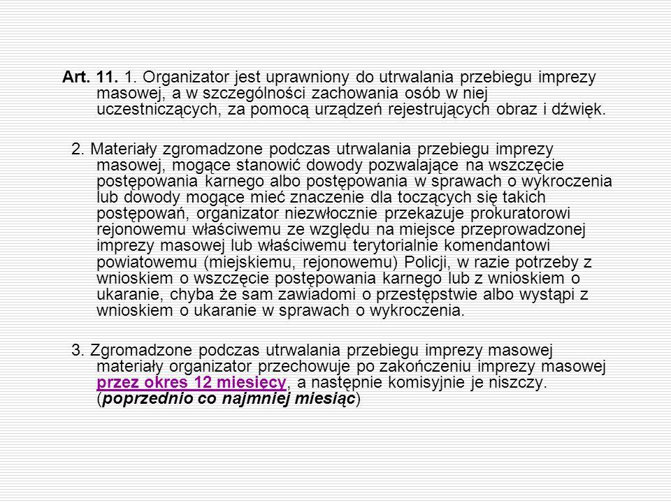 Art. 11. 1. Organizator jest uprawniony do utrwalania przebiegu imprezy masowej, a w szczególności zachowania osób w niej uczestniczących, za pomocą urządzeń rejestrujących obraz i dźwięk.