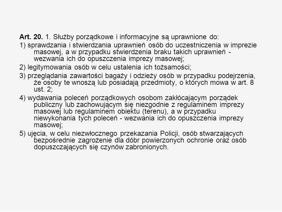 Art. 20. 1. Służby porządkowe i informacyjne są uprawnione do: