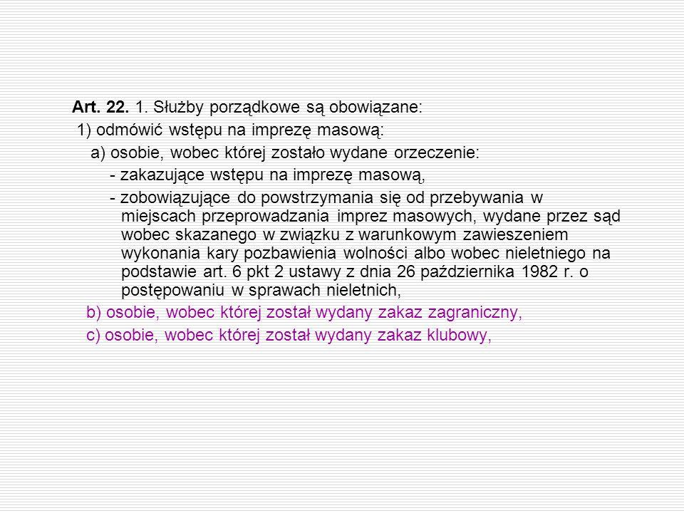 Art. 22. 1. Służby porządkowe są obowiązane: