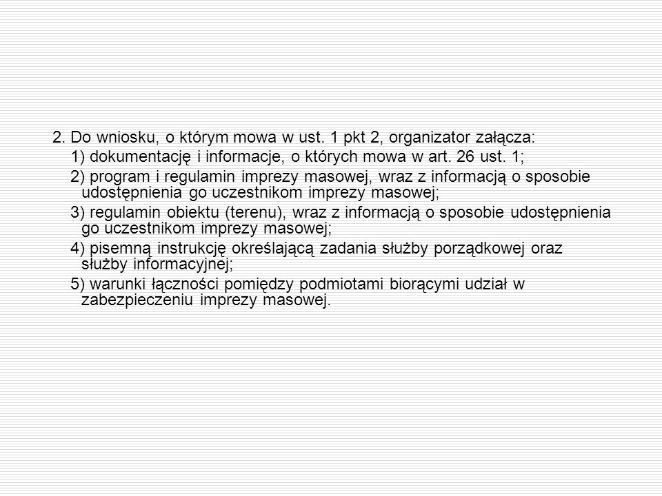 2. Do wniosku, o którym mowa w ust. 1 pkt 2, organizator załącza: