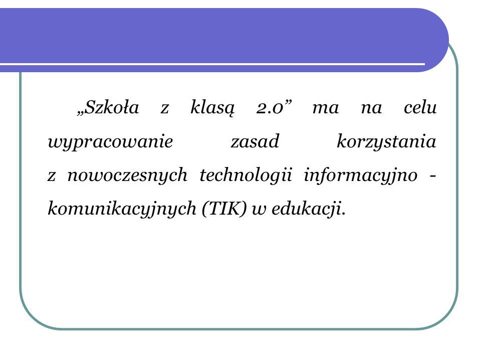 """""""Szkoła z klasą 2.0 ma na celu wypracowanie zasad korzystania z nowoczesnych technologii informacyjno -komunikacyjnych (TIK) w edukacji."""