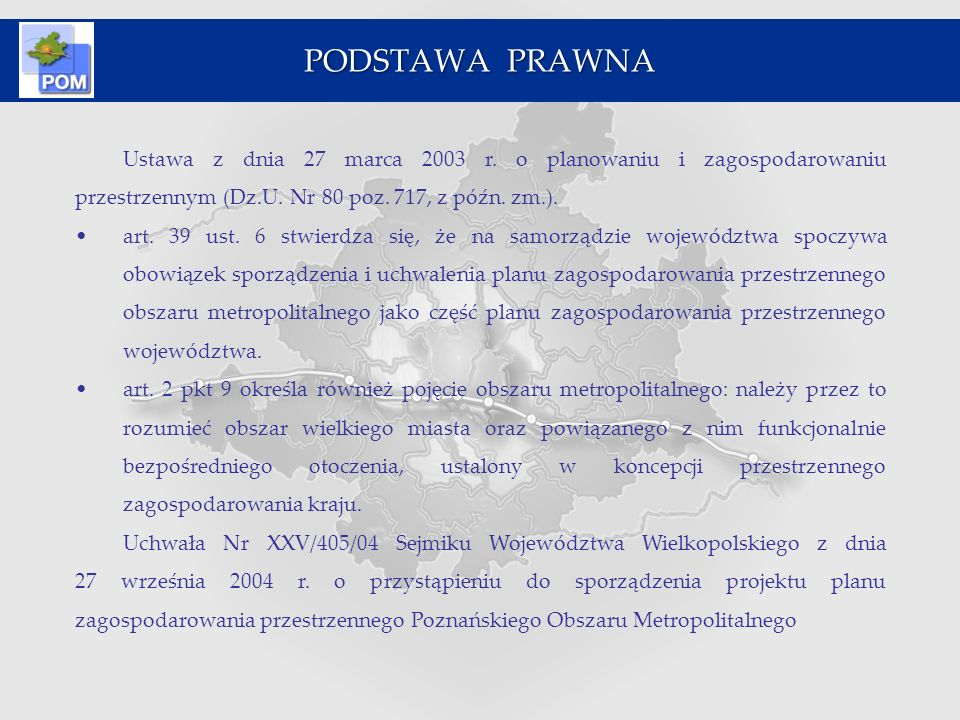 PODSTAWA PRAWNA Ustawa z dnia 27 marca 2003 r. o planowaniu i zagospodarowaniu przestrzennym (Dz.U. Nr 80 poz. 717, z późn. zm.).