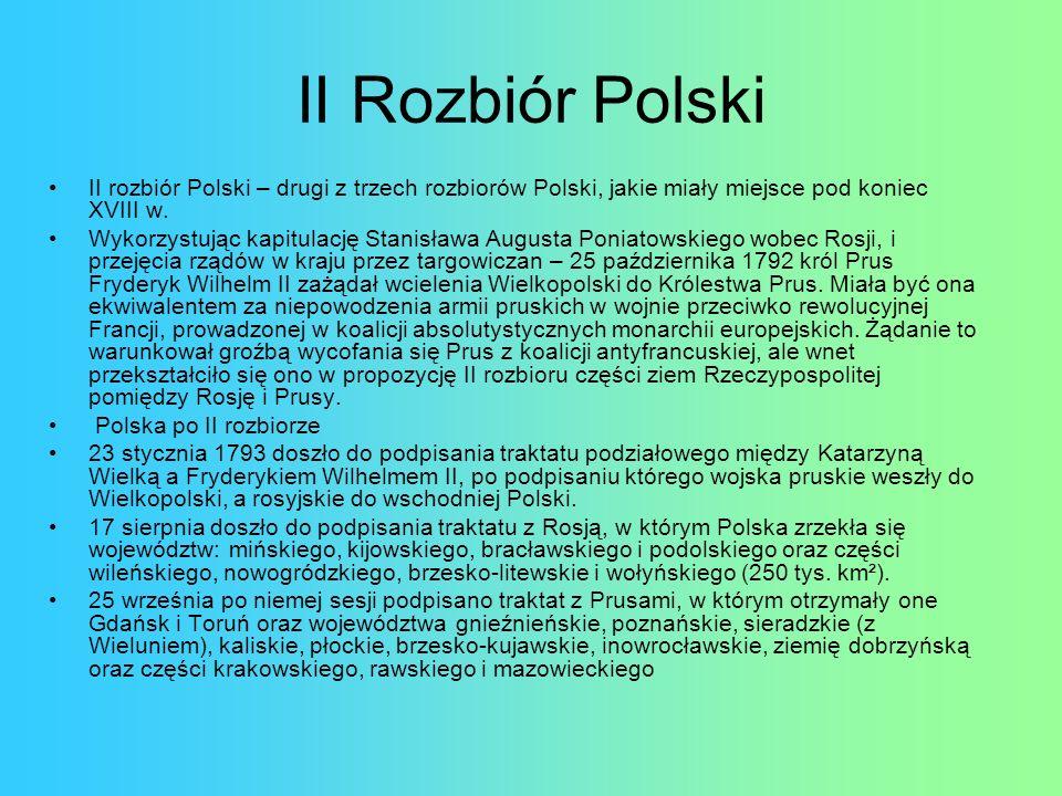 II Rozbiór Polski II rozbiór Polski – drugi z trzech rozbiorów Polski, jakie miały miejsce pod koniec XVIII w.