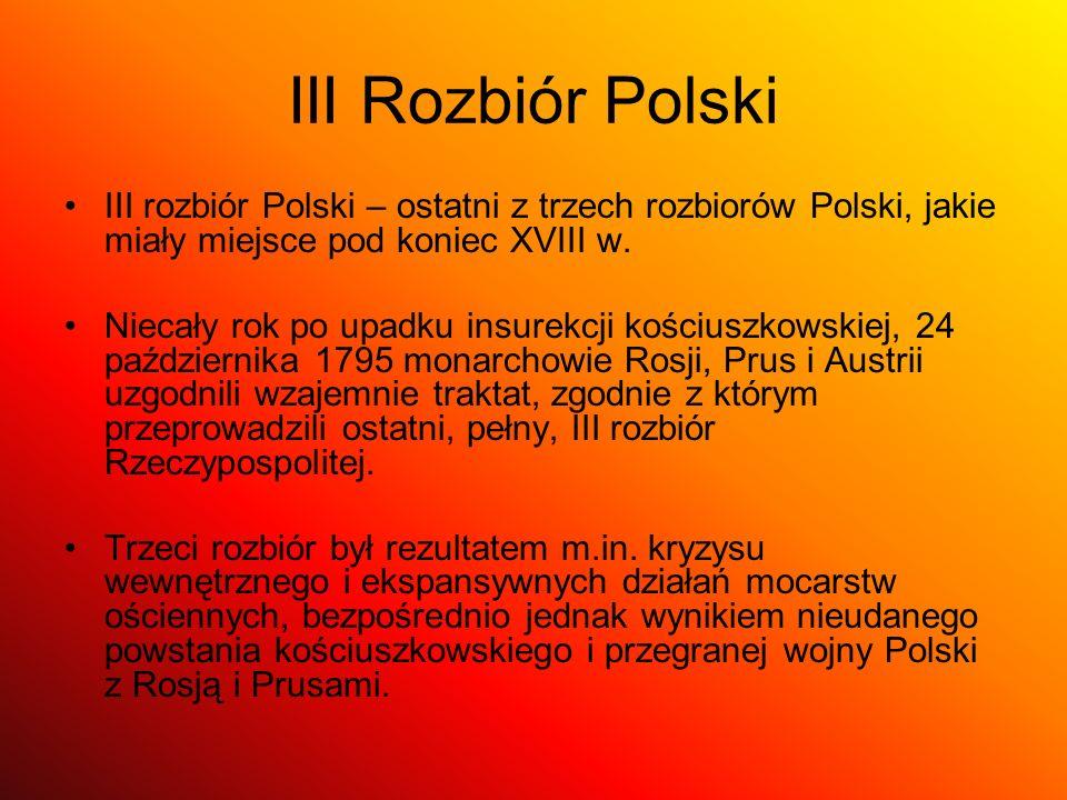 III Rozbiór Polski III rozbiór Polski – ostatni z trzech rozbiorów Polski, jakie miały miejsce pod koniec XVIII w.