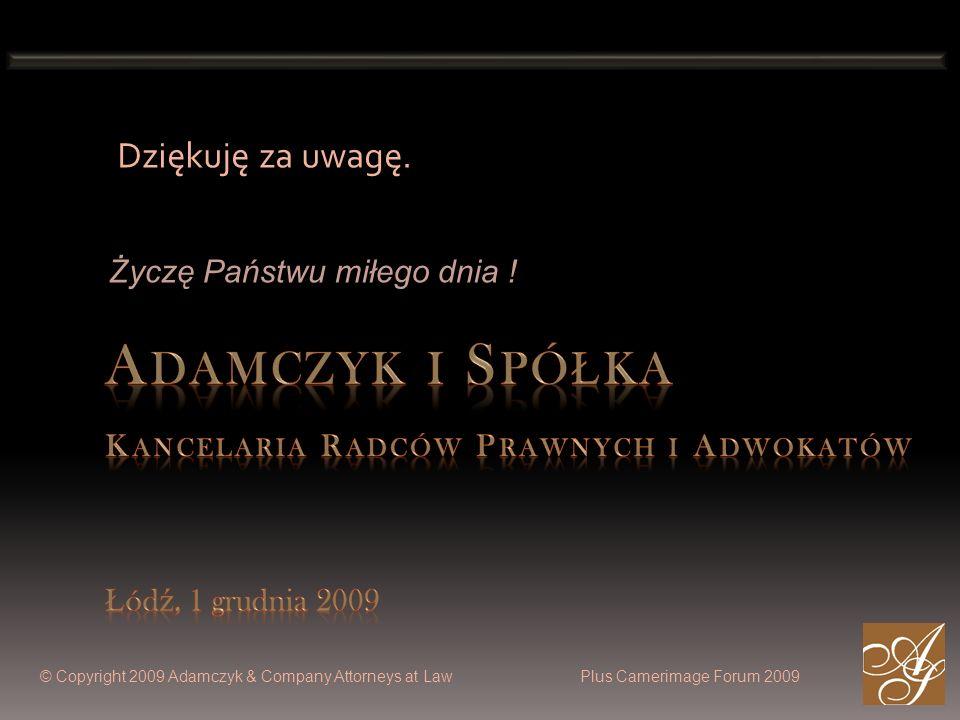 Dziękuję za uwagę.Życzę Państwu miłego dnia ! Adamczyk i Spółka Kancelaria Radców Prawnych i Adwokatów Łódź, 1 grudnia 2009.