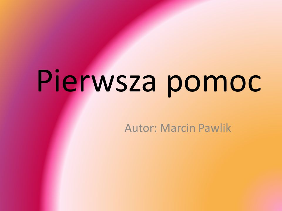 Pierwsza pomoc Autor: Marcin Pawlik