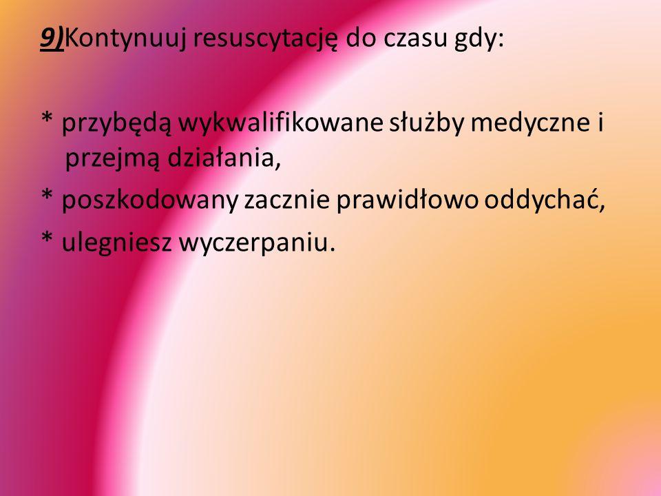 9)Kontynuuj resuscytację do czasu gdy: