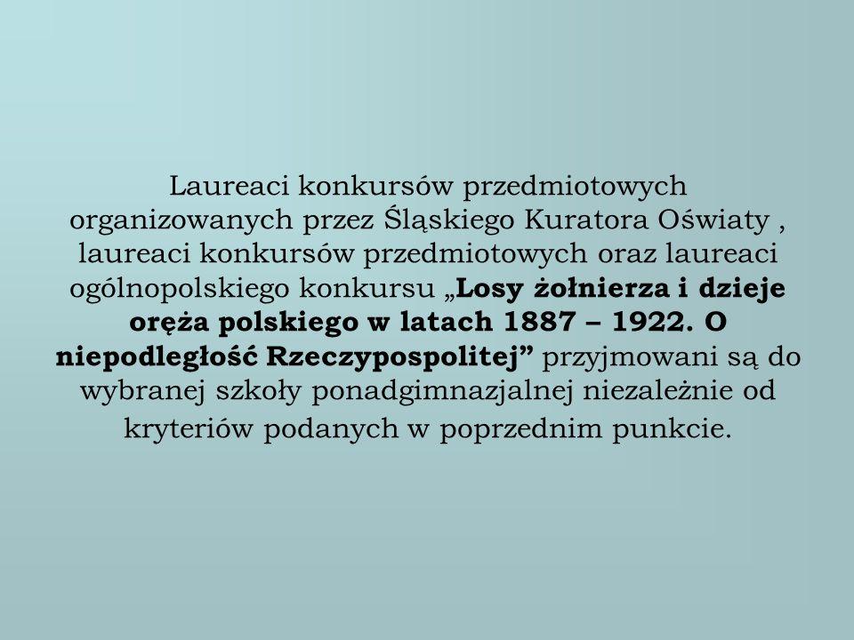 """Laureaci konkursów przedmiotowych organizowanych przez Śląskiego Kuratora Oświaty , laureaci konkursów przedmiotowych oraz laureaci ogólnopolskiego konkursu """"Losy żołnierza i dzieje oręża polskiego w latach 1887 – 1922."""