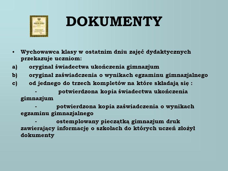 DOKUMENTY Wychowawca klasy w ostatnim dniu zajęć dydaktycznych przekazuje uczniom: a) oryginał świadectwa ukończenia gimnazjum.