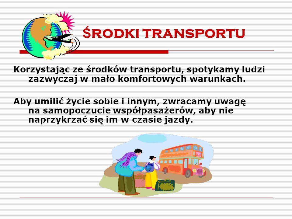 Środki transportu Korzystając ze środków transportu, spotykamy ludzi zazwyczaj w mało komfortowych warunkach.
