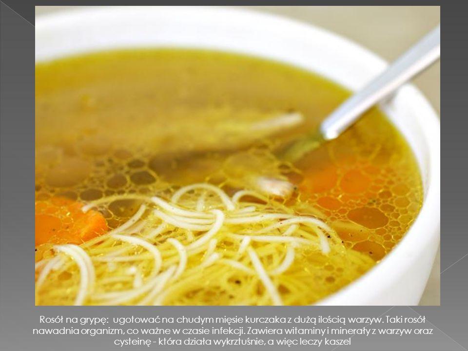 Rosół na grypę: ugotować na chudym mięsie kurczaka z dużą ilością warzyw.