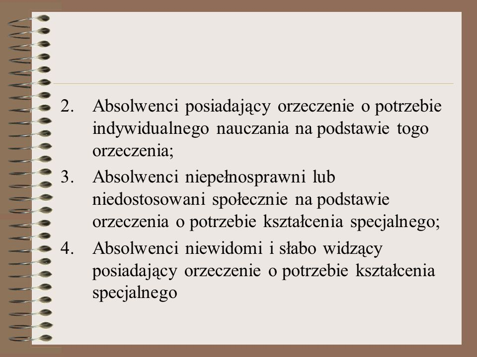 Absolwenci posiadający orzeczenie o potrzebie indywidualnego nauczania na podstawie togo orzeczenia;