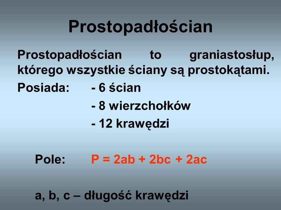 Prostopadłościan Prostopadłościan to graniastosłup, którego wszystkie ściany są prostokątami. Posiada: - 6 ścian.