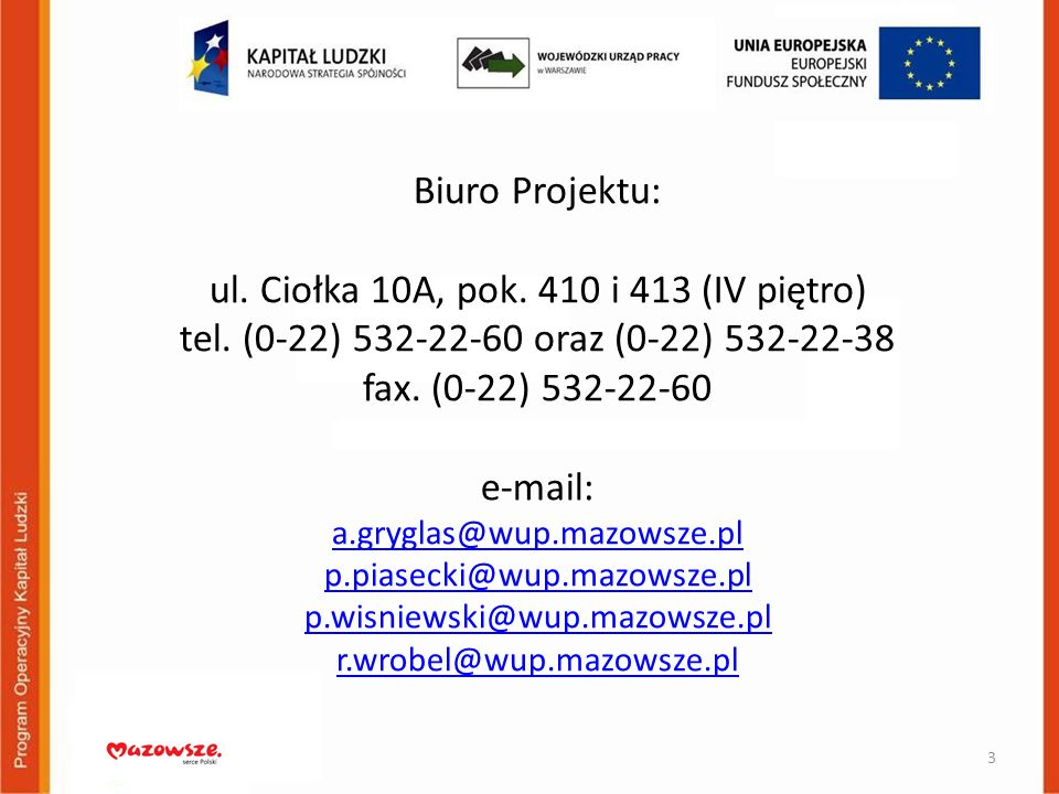 Biuro Projektu: ul. Ciołka 10A, pok. 410 i 413 (IV piętro) tel