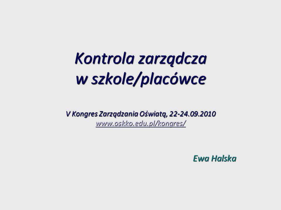 Kontrola zarządcza w szkole/placówce V Kongres Zarządzania Oświatą, 22-24.09.2010 www.oskko.edu.pl/kongres/