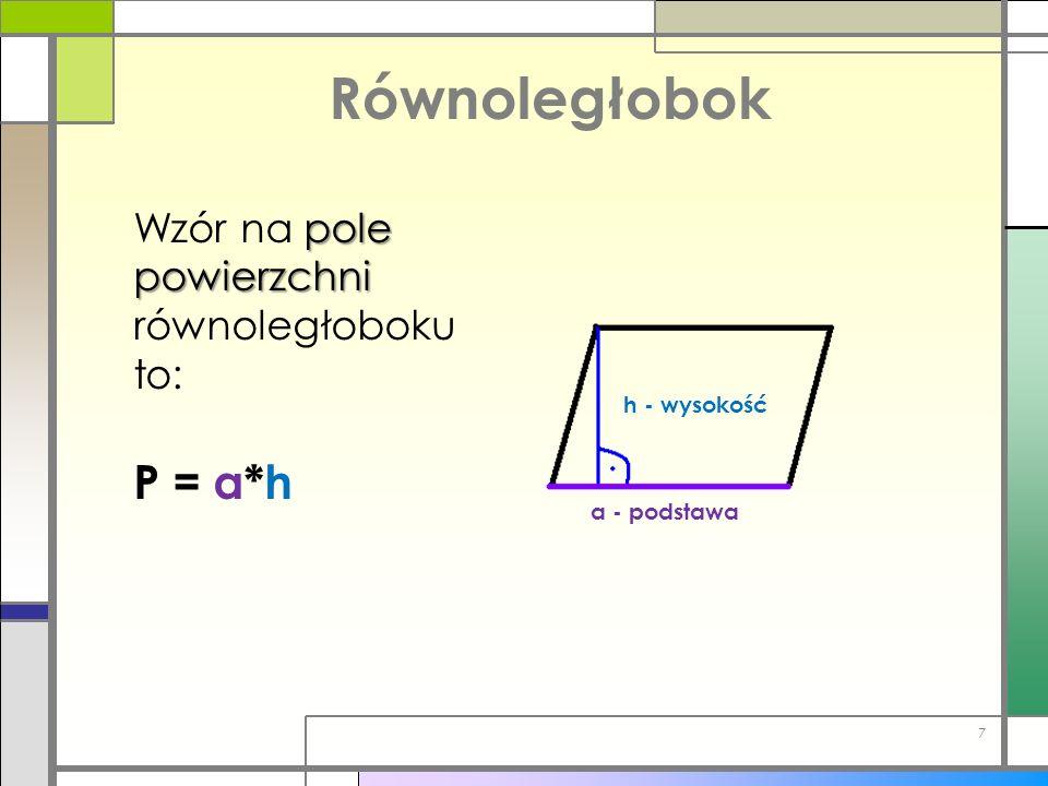 Równoległobok P = a*h Wzór na pole powierzchni równoległoboku to: