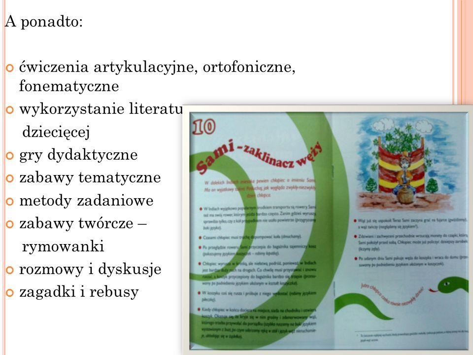 A ponadto: ćwiczenia artykulacyjne, ortofoniczne, fonematyczne. wykorzystanie literatury. dziecięcej.