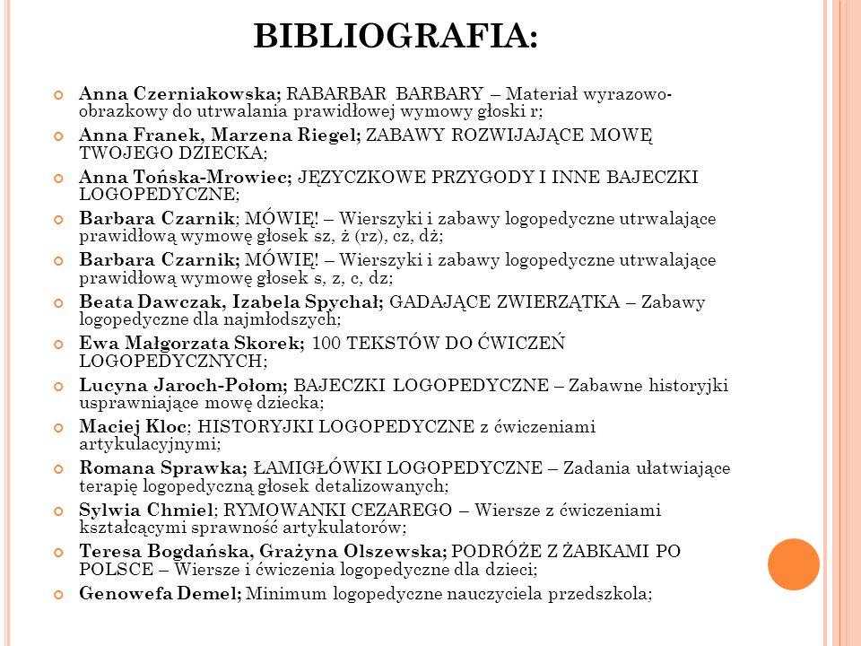 BIBLIOGRAFIA: Anna Czerniakowska; RABARBAR BARBARY – Materiał wyrazowo- obrazkowy do utrwalania prawidłowej wymowy głoski r;