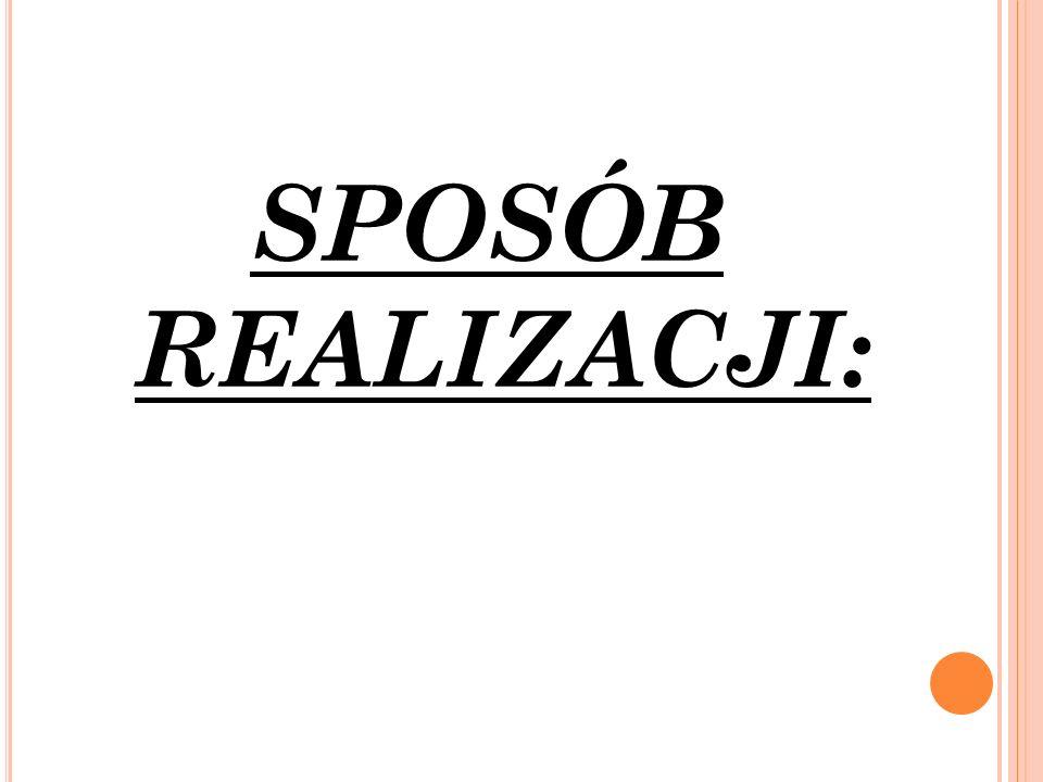 SPOSÓB REALIZACJI: