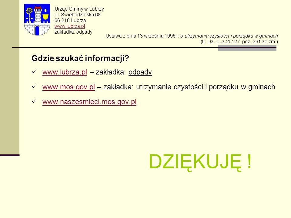 DZIĘKUJĘ ! Gdzie szukać informacji www.lubrza.pl – zakładka: odpady