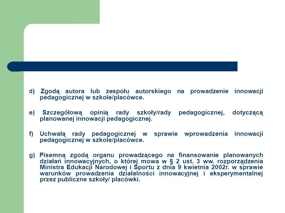 d) Zgodą autora lub zespołu autorskiego na prowadzenie innowacji pedagogicznej w szkole/placówce.