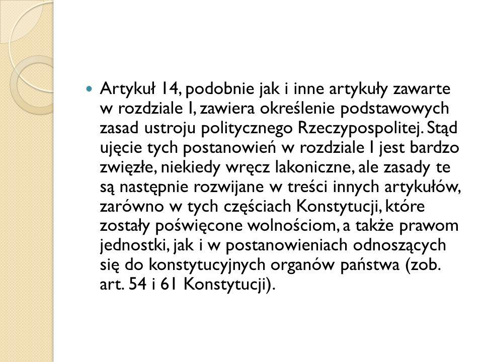 Artykuł 14, podobnie jak i inne artykuły zawarte w rozdziale I, zawiera określenie podstawowych zasad ustroju politycznego Rzeczypospolitej.