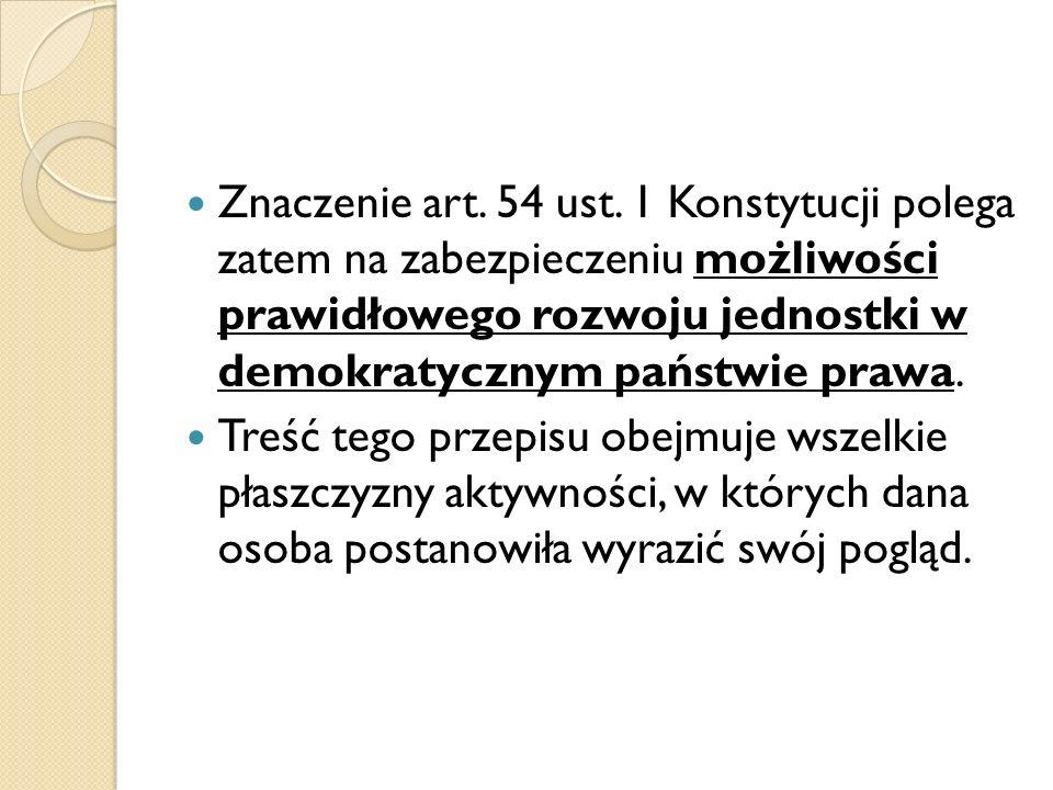 Znaczenie art. 54 ust. 1 Konstytucji polega zatem na zabezpieczeniu możliwości prawidłowego rozwoju jednostki w demokratycznym państwie prawa.