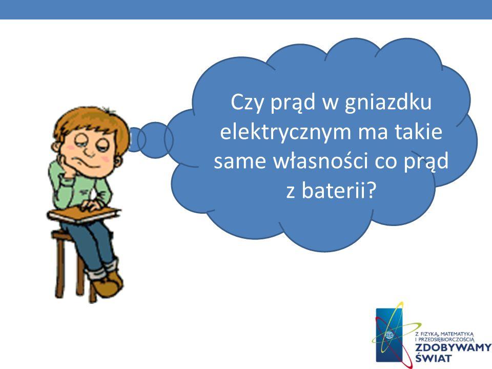Czy prąd w gniazdku elektrycznym ma takie same własności co prąd z baterii