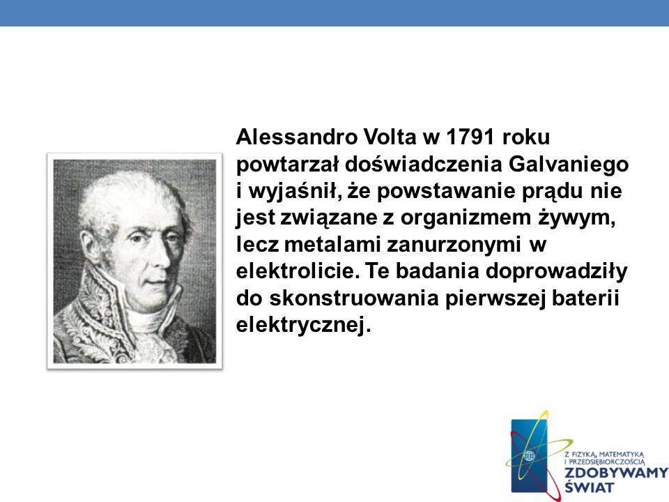 Alessandro Volta w 1791 roku powtarzał doświadczenia Galvaniego i wyjaśnił, że powstawanie prądu nie jest związane z organizmem żywym, lecz metalami zanurzonymi w elektrolicie.